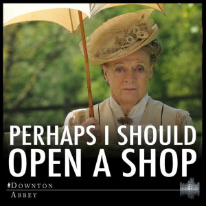Lady Violet quotes | Downton Abbey
