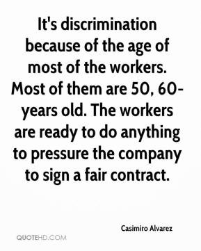 of the age of most of the workers. Most of them are 50, 60-years old ...