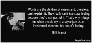 children of reason and, therefore, can't explain it. They really can ...