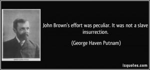John Brown's effort was peculiar. It was not a slave insurrection ...