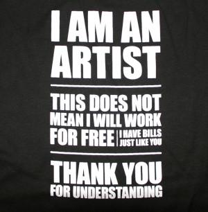 AM AN ARTIST - WILL NOT WORK FOR FREE T-Shirt