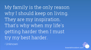 My family is the only reason why I should keep on living. They are my ...