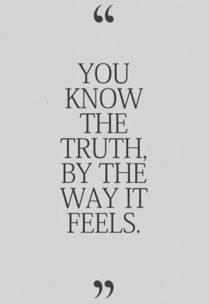 you know the truth by the way it feels