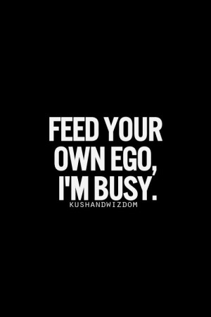 ... Ego Quotes, Humor Life Quotes, Inspiration Humor Quotes, Inspiration