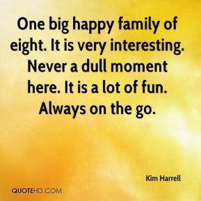 Kim Harrell - One big happy family of eight. It is very interesting ...