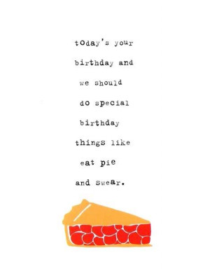 ... do Special Birthday things Like Eat Pie and Swear – Birthday Quote