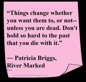 Patricia Briggs ♥ #Quote #Change