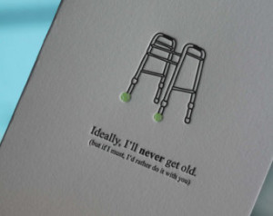 ... Rather Grow Old With You-- letterpress elderly walker greeting card