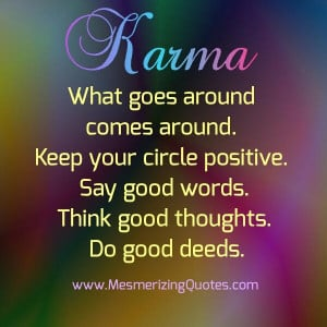 Karma is what goes around comes around