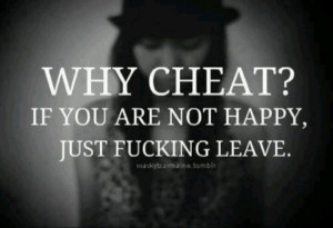 Why Cheat, just leave