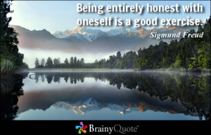 Being entirely honest with oneself is a good exercise.