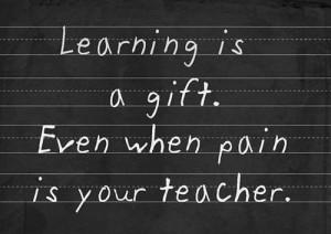 black and white, gift, learning, life, pain, teacher