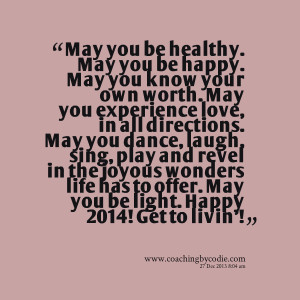 Quotes Picture: may you be healthy may you be happy may you know your ...