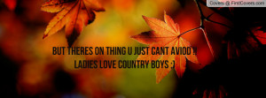 ... on thing u just cant aviod !!ladies love country boys ;) , Pictures