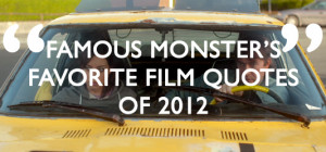 Famous Monster's Favorite Film Quotes of 2012