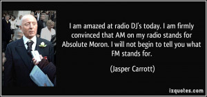 amazed at radio DJ's today. I am firmly convinced that AM on my radio ...