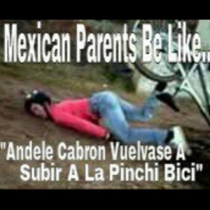 Mexican Parents Be Like...