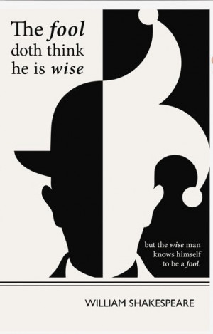 ... fool doth think he is wise but the wise man knows himself to be a fool