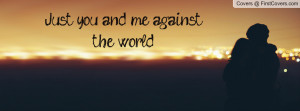 Just you and me against the world Profile Facebook Covers