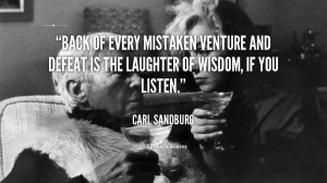 Back of every mistaken venture and defeat is the laughter of wisdom ...