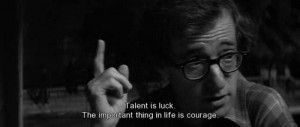 Woody allen best quotes and sayings talent luck courage life