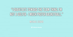 gravitate toward the team thing. I'm not a golfer - I much prefer ...