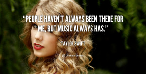 quote-Taylor-Swift-people-havent-always-been-there-for-me-110458.png
