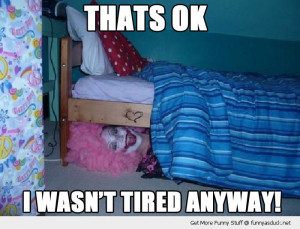 thats ok wasn't tired anyway woman dressed evil clown under bed ...