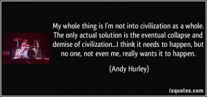 Andy Hurley Quotes My whole thing is i'm not into