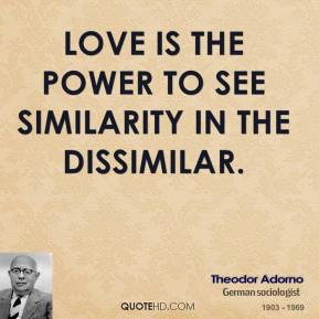 theodor-adorno-philosopher-quote-love-is-the-power-to-see-similarity ...