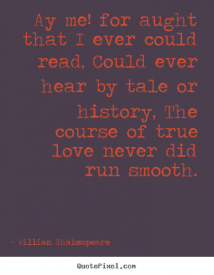 Love quotes - Ay me! for aught that i ever could read, could ever hear ...