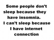 Some people don't sleep because they have insomnia.I can't sleep ...