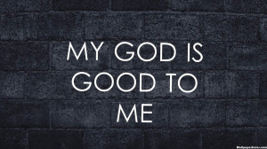 My God Is Good To Me Quotes 540x303 My God Is Good To Me Quotes