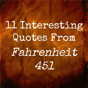 Quotes And Their Meanings From Fahrenheit 451 ~ 11 Interesting Quotes ...