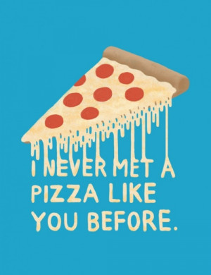 sweet pizza chase kunz quote funny fun love blue delicious food quotes ...