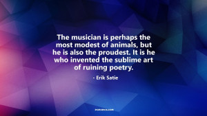 The musician is perhaps the most modest of animals, but he is also the ...