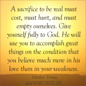 sacrifice to be real must cost, must hurt, and must empty ourselves ...