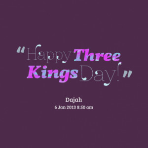 Quotes About: Happy 3 kings
