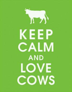 Keep Calm and Love Cows!