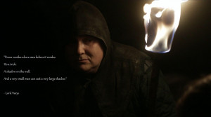 quote:''Power resides where...''- Lord Varys