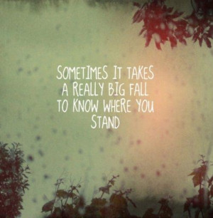 Sometimes it takes a really big fall to know where you stand