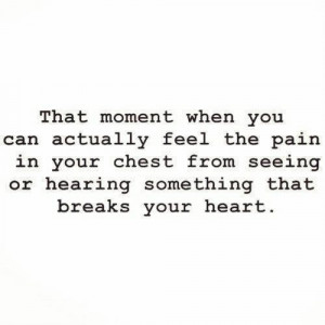 ... from seeing or hearing somehing that breaks your heart ~ Emotion Quote