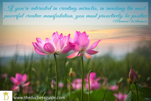 """... , you must proactively be positive."""" -Marianne Williamson"""