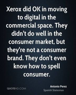 Xerox did OK in moving to digital in the commercial space. They didn't ...