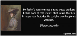 ... stuff in him that lies margot asquith 291740 Useless Father Quotes