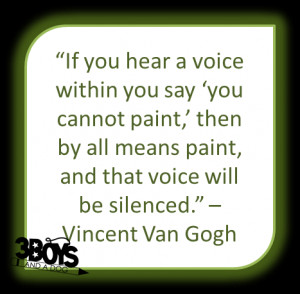 If you hear a voice within you say 'you cannot paint,' then by all ...