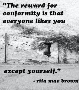 Rita Mae Brown quote. The reward for conformity is that everyone likes ...