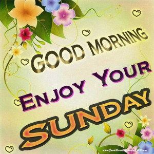 Good Morning Enjoy Your Sunday Images, Wallpapers, Pictures, Photos