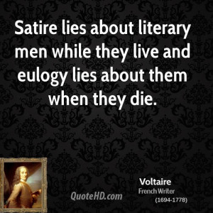 Satire lies about literary men while they live and eulogy lies about ...