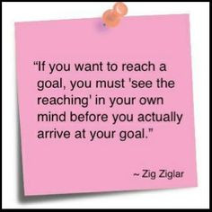 If you want to reach a goal you must 'see the reaching' in your own ...